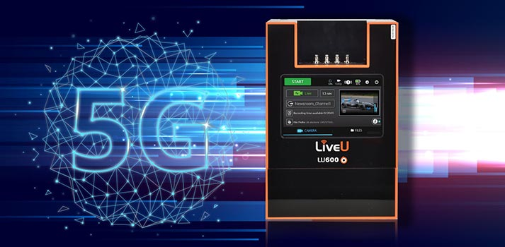 LU600 5G powered solution by LiveU